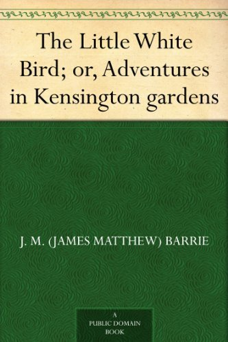 The Little White Bird; or, Adventures in Kensington gardens (English Edition)