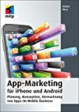 App-Marketing für iPhone und Android: Planung, Konzeption, Vermarktung von Apps im Mobile Business