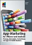 App-Marketing für iPhone und Android: Planung, Konzeption, Vermarktung von Apps...
