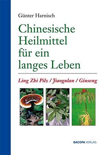 Preisvergleich Produktbild Chinesische Heilmittel für ein langes Leben.: Ling-Zhi, Jiaogulan, Ginseng