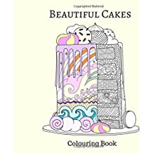 Beautiful Cakes Colouring Book: Colouring Book for Girls and Teenagers