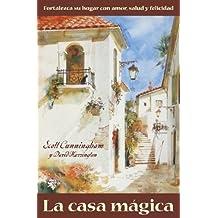 La casa m??gica: Fortalezca su hogar con amor, salud y felicidad (Spanish Edition) by Scott Cunningham (2002-09-08)