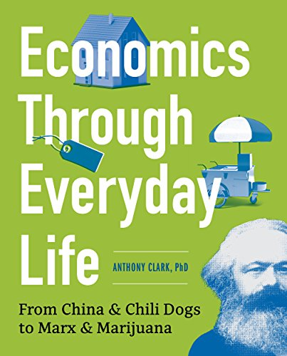 economics-through-everyday-life-from-china-and-chili-dogs-to-marx-and-marijuana-english-edition