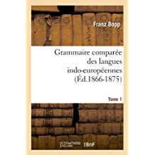 Grammaire Comparee Des Langues Indo-Europeennes. Tome 1 (Ed.1866-1875)