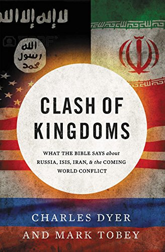Clash of Kingdoms: What the Bible Says about Russia, ISIS, Iran, and the End Times por Charles Dyer