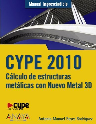 CYPE 2010: Calculo de estructuras metalicas con nuevo metal 3D / Calculation of Metal Structures With New 3D Metal (Manual Imprescindible / Essential Manual) (Spanish Edition) by Rodriguez, Antonio Manuel Reyes (2010) Paperback