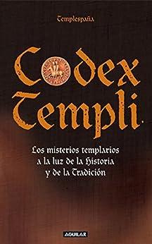 Codex Templi: Los misterios templarios a la luz de la historia y de la tradicción de [Templespaña]