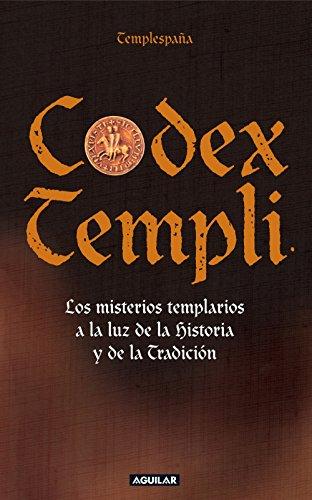 Codex Templi: Los misterios templarios a la luz de la historia y de la tradicción por Templespaña