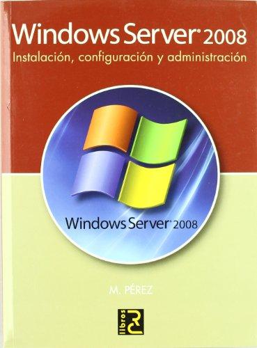 Windows Server 2008. Instalación, configuración y administración por M. Pérez