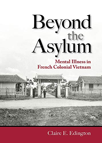 Beyond the Asylum: Mental Illness in French Colonial Vietnam (Studies of the Weatherhead East Asian Institute, Columbia University) (English Edition)