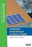 Installations photovoltaïques en toiture et façade: Conception, mise en oeuvre et entretien