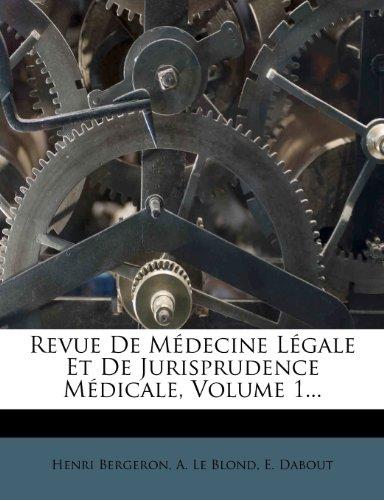 Revue de Medecine Legale Et de Jurisprudence Medicale, Volume 1.