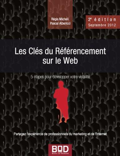 Les Clés du Référencement sur le Web - 2e édition - Septembre 2012: 5 étapes pour développer votre visibilité par Pascal Albericci
