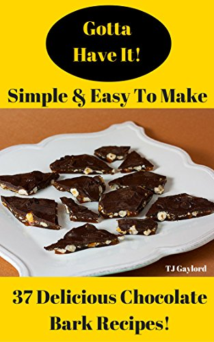 Gotta Have It Simple & Easy To Make 37 Delicious Chocolate Bark Recipes! (English Edition) (Chocolate Peppermint White)