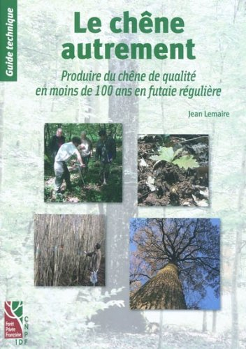 Le chêne autrement : Produire du chêne de qualité en moins de 100 ans par Jean Lemaire