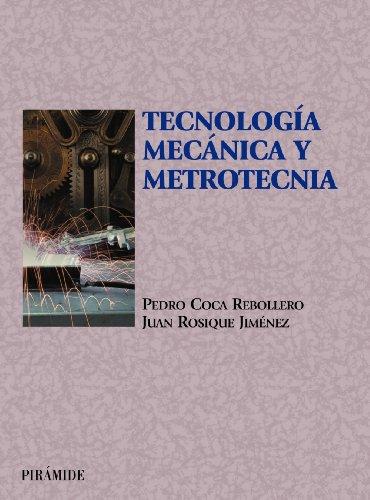 Tecnología mecánica y metrotecnia (Ciencia Y Técnica) por Pedro Coca Rebollero