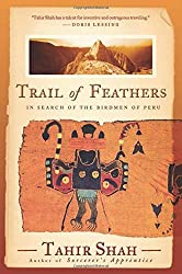 Trail of Feathers: In Search of the Birdmen of Peru by Tahir Shah (2012-07-01)