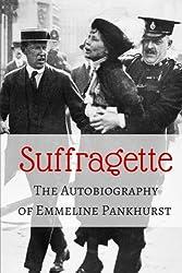 Suffragette: The Autobiography of Emmeline Pankhurst