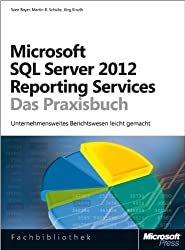 Microsoft SQL Server 2012 Reporting Services - Das Praxisbuch: NeueAuflage,aktualisiertfürSQLServer2012