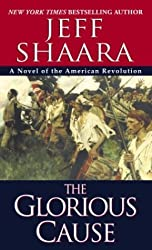The Glorious Cause (The American Revolutionary War) by Jeff Shaara (2003-06-05)