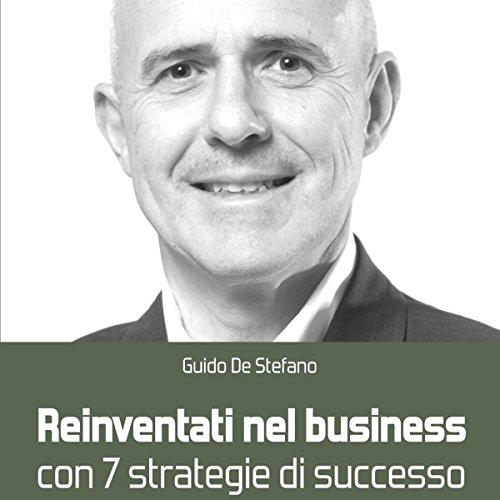 Reinventati nel business con 7 strategie di successo   Guido De Stefano