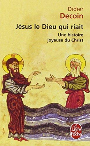 Jésus le Dieu qui riait. Une histoire joyeuse du Christ
