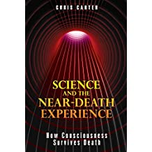 Science and the Near-Death Experience: How Consciousness Survives Death (English Edition)