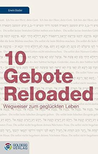 10 Gebote Reloaded: Wegweiser zum geglückten Leben