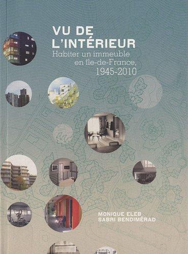 Vu de l'intérieur: Habiter un immeuble en île-de-France, 1945-2010. par Monique Eleb