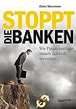 Stoppt die Banken: Wie Finanzinstitute unsere Zukunft verzocken