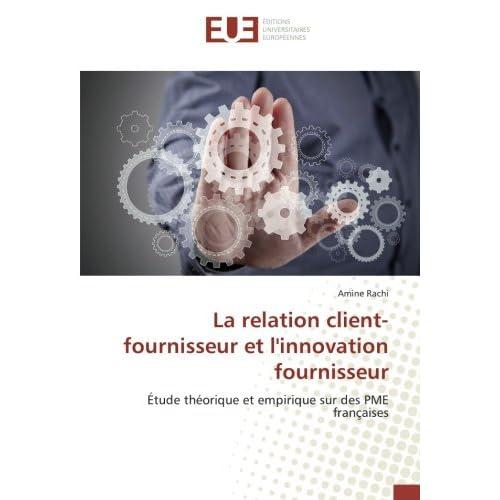 La relation client-fournisseur et l'innovation fournisseur: Étude théorique et empirique sur des PME françaises