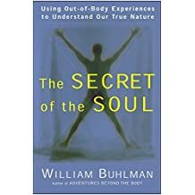 The Secret of the Soul: Using Out-of-Body Experiences to Understand Our True Nature by William Buhlman (2001-07-03)