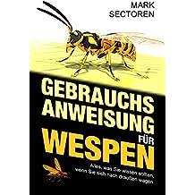 Gebrauchsanweisung für Wespen: Alles, was Sie wissen sollten, wenn Sie sich nach draußen wagen