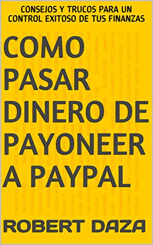 Como Pasar Dinero De Payoneer A PayPal: Consejos Y Trucos Para Un Control Exitoso De Tus Finanzas