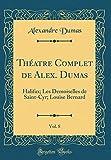 Theatre Complet de Alex. Dumas, Vol. 8: Halifax; Les Demoiselles de Saint-Cyr; Louise Bernard (Classic Reprint)