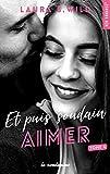 Et puis soudain - tome 4 Aimer (New romance)