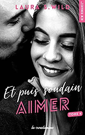 Et puis soudain - tome 4 Aimer (New romance) eBook: Wild, Laura s ...