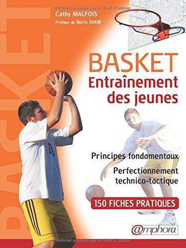 BASKET - ENTRANEMENT DES JEUNES - principes fondamentaux et perfectionnement technico-tactique - 150 fiches techniques