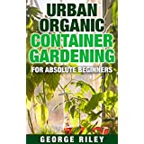 Urban Organic Container Gardening for Absolute Beginners (English Edition)