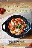 Coccolarsi in Salute: Ricette Vegetariane e Vegane dolci e salate realizzate senza ingredienti raffinati