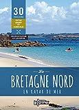 La Bretagne nord en kayak de mer : 30 parcours de Brest à Cancale