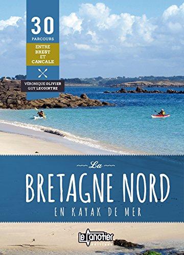 La Bretagne nord en kayak de mer : 30 parcours de Brest  Cancale