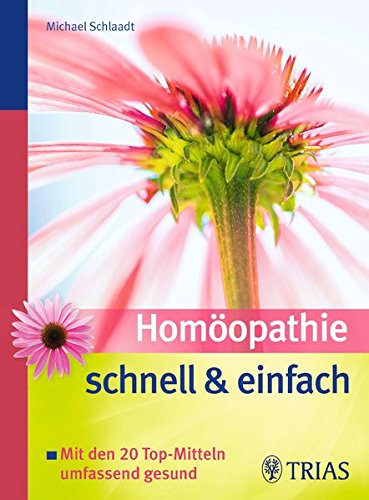 Homöopathie schnell & einfach: Mit den 20 Top-Mitteln umfassend gesund