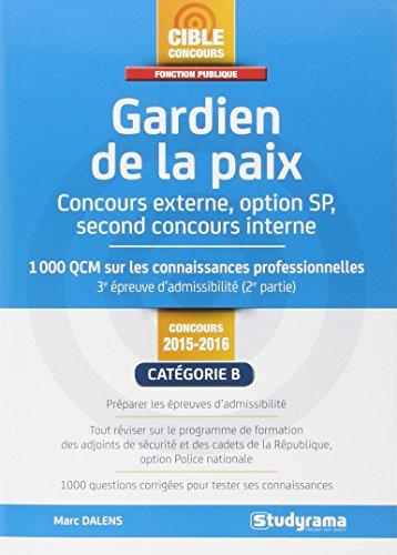 Gardien de la paix, concours externe, option SP, second concours interne : 1000 QCM sur les connaissances professionnelles 3e épreuve d'admissibilité (2e partie)