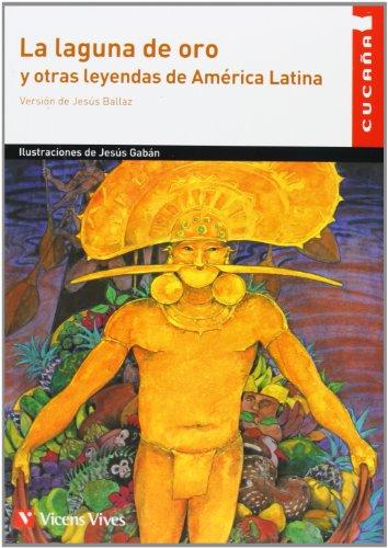 La Laguna De Oro Y Otras Leyendas De America Latin (Colección Cucaña) - 9788468209821 por Jesus Ballaz Zabalza