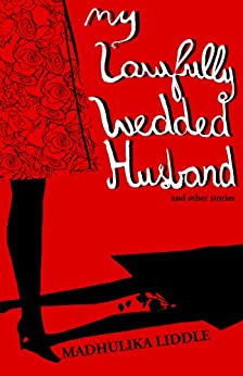 MY LAWFULLY WEDDED HUSBAND AND OTHER STORIES by [Liddle, Madhulika]