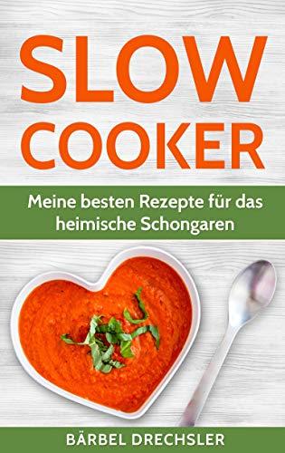 Slow Cooker: Meine besten Rezepte für das heimische Schongaren