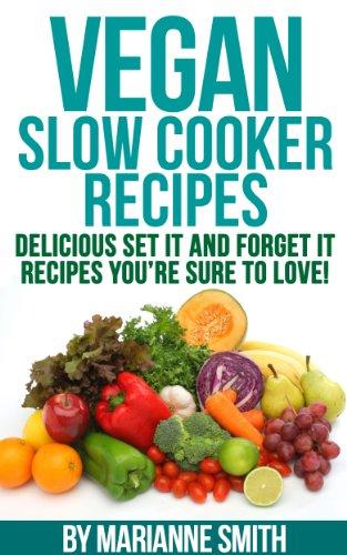 Vegan Cookbook: Delicious Vegan Slow Cooker Set it And Forget it Vegan Slow Cooker Recipes You: Delicious Vegan Slow Cooker Set it And Forget it Recipes ... (Top Rated Vegan Recipes!) (English Edition)