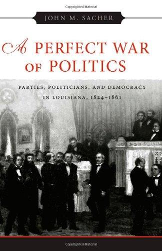 A Perfect War of Politics: Parties, Politicians and Democracy in Louisiana 1824-1861 por John M. Sacher