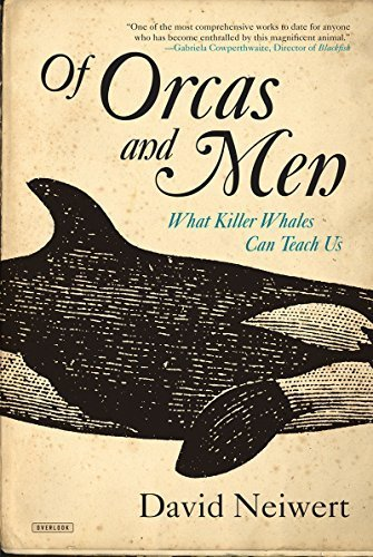 Of Orcas and Men: What Killer Whales Can Teach Us by David Neiwert (2015-06-16)